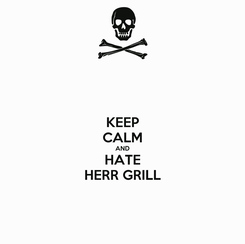 Poster: KEEP CALM AND HATE HERR GRILL