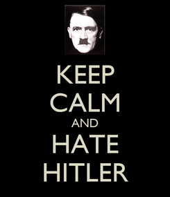 Poster: KEEP CALM AND HATE HITLER