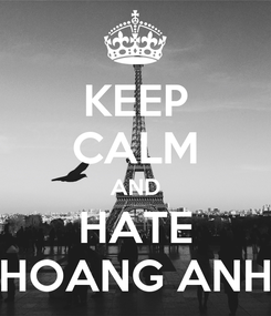 Poster: KEEP CALM AND HATE HOANG ANH