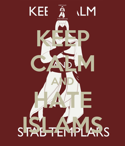 Poster: KEEP CALM AND HATE ISLAMS
