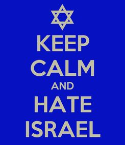Poster: KEEP CALM AND HATE ISRAEL