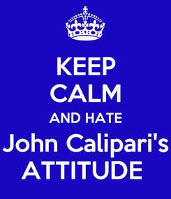 Poster: KEEP CALM AND HATE John Calipari's ATTITUDE