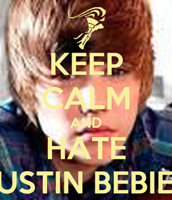 Poster: KEEP CALM AND HATE JUSTIN BEBIER