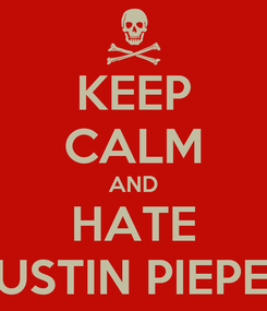 Poster: KEEP CALM AND HATE JUSTIN PIEPER