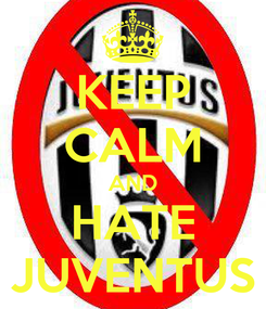 Poster: KEEP CALM AND HATE JUVENTUS