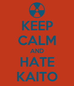 Poster: KEEP CALM AND HATE KAITO