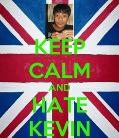 Poster: KEEP CALM AND HATE KEVIN