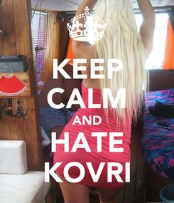 Poster: KEEP CALM AND HATE KOVRI