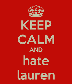 Poster: KEEP CALM AND hate lauren
