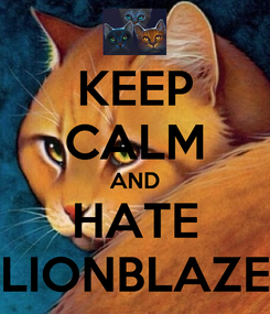 Poster: KEEP CALM AND HATE LIONBLAZE