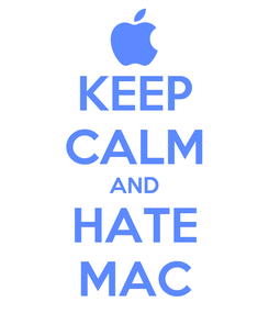 Poster: KEEP CALM AND HATE MAC