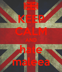 Poster: KEEP CALM AND hate maleea