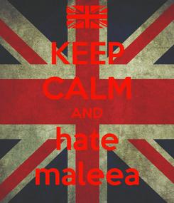 Poster: KEEP CALM AND hate maleea