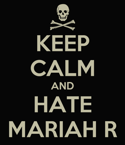Poster: KEEP CALM AND HATE MARIAH R