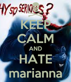 Poster: KEEP CALM AND HATE marianna