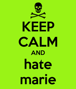 Poster: KEEP CALM AND hate marie
