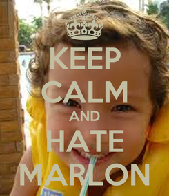 Poster: KEEP CALM AND HATE MARLON