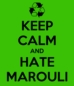 Poster: KEEP CALM AND HATE MAROULI