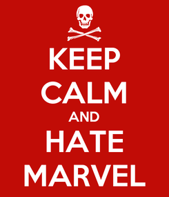 Poster: KEEP CALM AND HATE MARVEL
