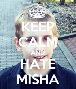 Poster: KEEP CALM AND HATE MISHA