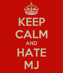 Poster: KEEP CALM AND HATE MJ