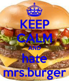 Poster: KEEP CALM AND hate mrs.burger