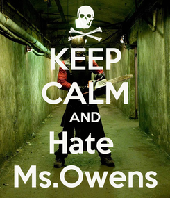 Poster: KEEP CALM AND Hate  Ms.Owens