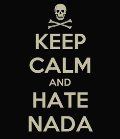 Poster: KEEP CALM AND HATE NADA