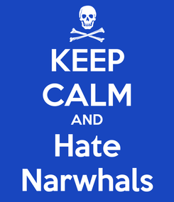 Poster: KEEP CALM AND Hate Narwhals