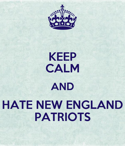 Poster: KEEP CALM AND HATE NEW ENGLAND PATRIOTS