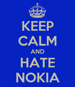 Poster: KEEP CALM AND HATE NOKIA