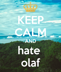 Poster: KEEP CALM AND hate  olaf
