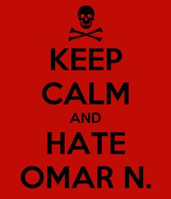 Poster: KEEP CALM AND HATE OMAR N.