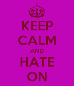 Poster: KEEP CALM AND HATE ON