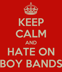 Poster: KEEP CALM AND HATE ON BOY BANDS