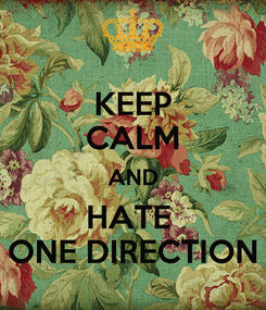 Poster: KEEP CALM AND HATE  ONE DIRECTION
