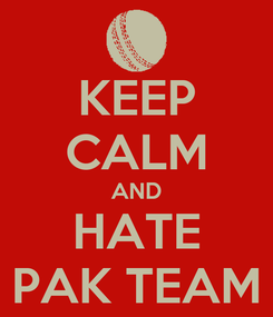 Poster: KEEP CALM AND HATE PAK TEAM
