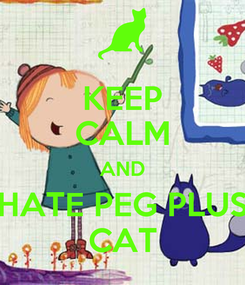 Poster: KEEP CALM AND HATE PEG PLUS CAT