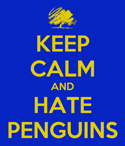Poster: KEEP CALM AND HATE PENGUINS