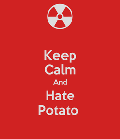 Poster: Keep Calm And Hate Potato