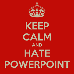 Poster: KEEP CALM AND HATE POWERPOINT