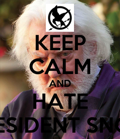 Poster: KEEP CALM AND HATE PRESIDENT SNOW