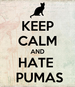 Poster: KEEP CALM AND HATE   PUMAS