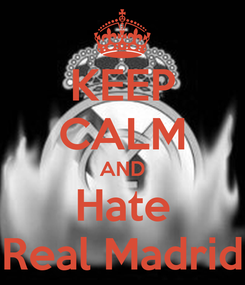 Poster: KEEP CALM AND Hate Real Madrid