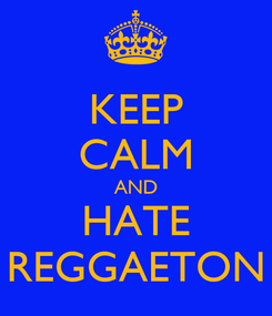 Poster: KEEP CALM AND HATE REGGAETON