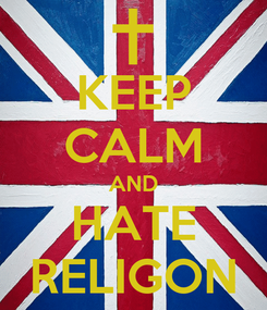 Poster: KEEP CALM AND HATE RELIGON