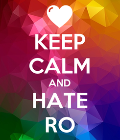 Poster: KEEP CALM AND HATE RO