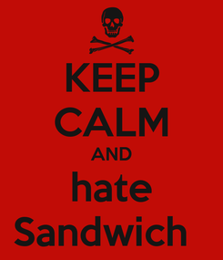 Poster: KEEP CALM AND hate Sandwich