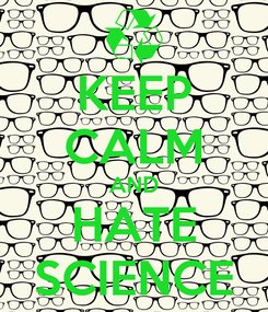 Poster: KEEP CALM AND HATE SCIENCE