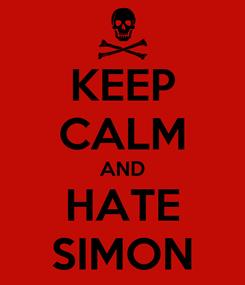 Poster: KEEP CALM AND HATE SIMON